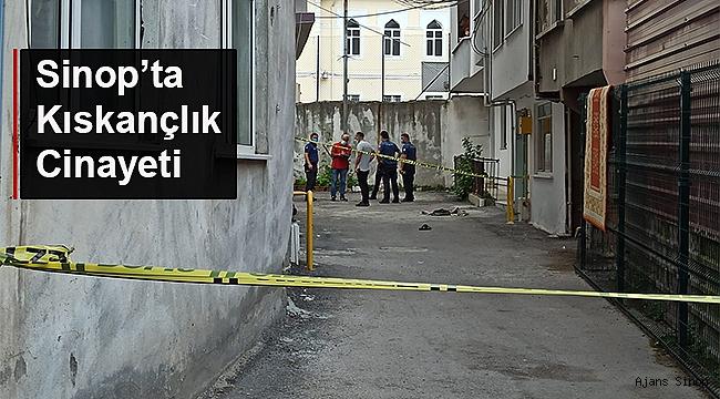 SİNOP'TA KISKANÇLIK CİNAYETİ
