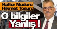 Kültür müdürü Tosun; O haberdeki bilgiler gerçeği yansıtmıyor !