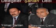 """MHP'DE DELEGELER """"ŞANLAN"""" DEDİ"""